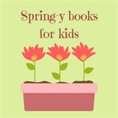Spring-y books for kids