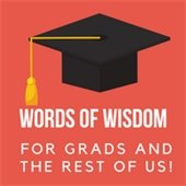 Words of Wisdom for Grads