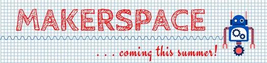Makerspace coming soon