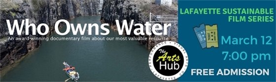 Lafayette Sustainable Film Series:Who Owns Water? March 12. 7PM