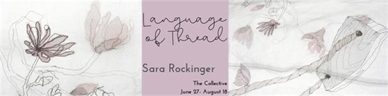 Language of Thread exhibit at The Collective through August 18