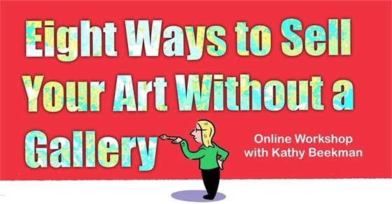 May 14, 2020 at 11 AM – 1 PM Online Workshop by Boulder County Arts Alliance and Kathy Beekman - Eight Ways to Sell Your Art Without a Gallery