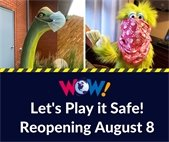August 8 WOW! Reopening