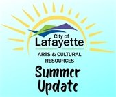 Summer Update from the Lafayette Arts & Cultural Resources Dept.