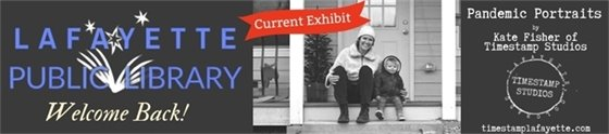 Lafayette Public Library Limited Open Hours / enjoy Timestamp Portraits on Display on the first floor through April