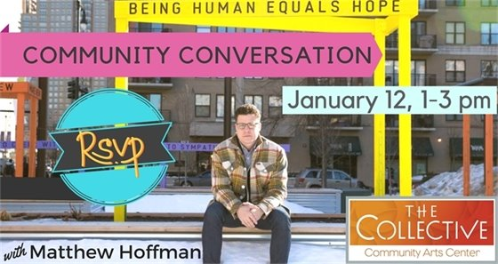 Community Conversation with Matthew Hoffman 1/12 at The Collective