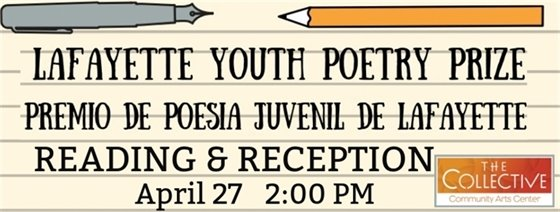 Applaud our young poets at the Lafayette Youth Poetry Prize Event at The Collective April 27th 2PM
