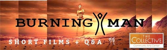 Burning Man Shorts and Q&A at The Collective 2/8 6:30-9:30 PM