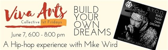6/7/19 Viva Arts: First Fridays at The Collective - Build  Your Own Dreams: Mike Wird, a Hip Hop Experience
