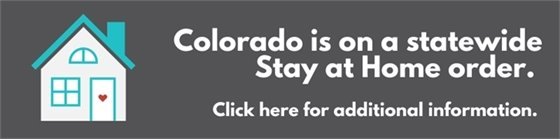 Colorado is on a statewide Stay at Home order. Click here for additional information.