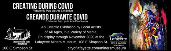 Visit the Lafayette Miners Museum for The Creating During COVID exhibit, through November.