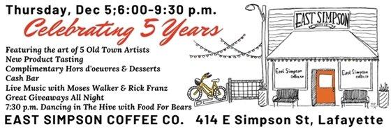 Dec 5; 6-9:30pm East Simpson Coffee 5 th Anniversary Celebration
