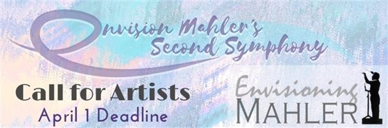 Call for Artists April 1 Visual response to Mahler's 2nd Symphony