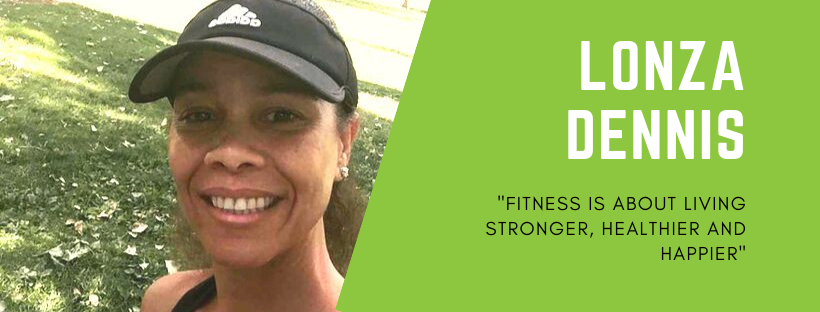 "Lonza Dennis, Personal Trainer ""fitness is about living stronger, healthier and happier!"""