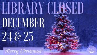 Library Closed December 24 and 25