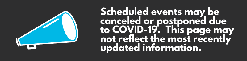 Scheduled events may be canceled or postponed due to COVID-19.  This page may not reflect the most r